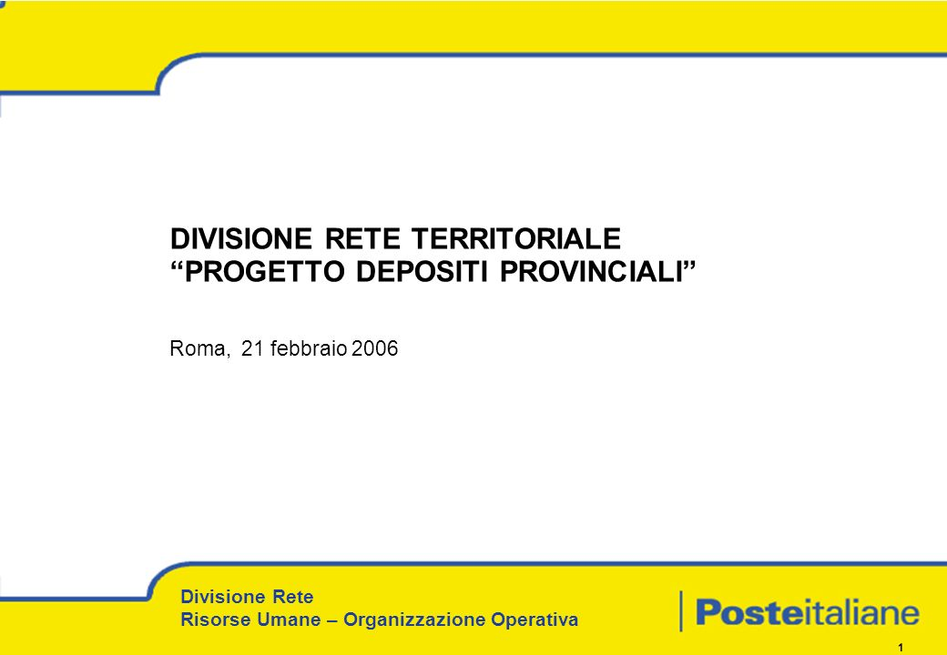 Divisione Rete Risorse Umane – Organizzazione Operativa 1 DIVISIONE RETE TERRITORIALE PROGETTO DEPOSITI PROVINCIALI Roma, 21 febbraio 2006