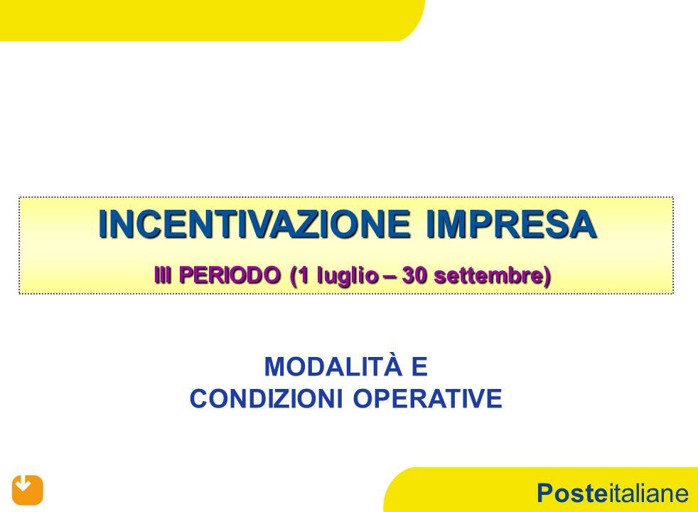 Posteitaliane INCENTIVAZIONE IMPRESA III PERIODO (1 luglio – 30 settembre) MODALITÀ E CONDIZIONI OPERATIVE