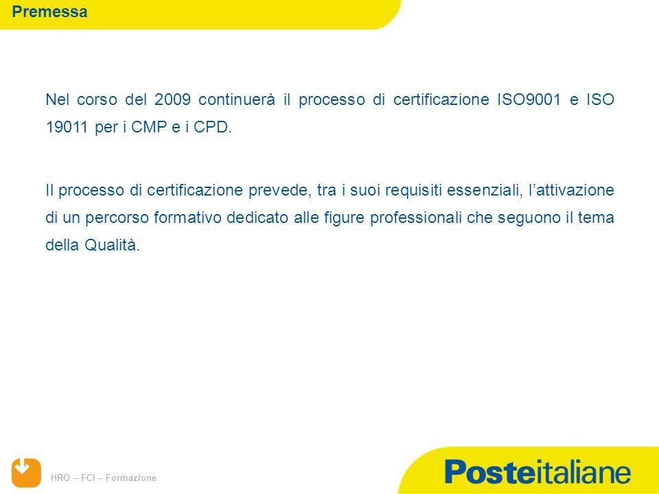 HRO – FCI – Formazione Nel corso del 2009 continuerà il processo di certificazione ISO9001 e ISO 19011 per i CMP e i CPD. Il processo di certificazion