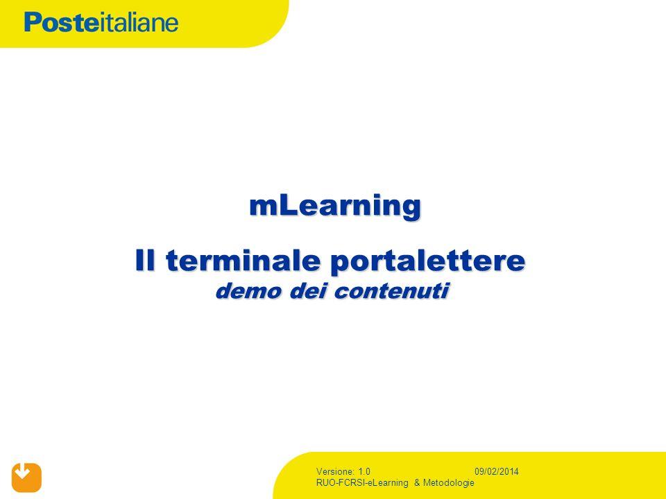 Versione: 1.0 RUO-FCRSI-eLearning & Metodologie 09/02/2014 mLearning Il terminale portalettere demo dei contenuti mLearning Il terminale portalettere