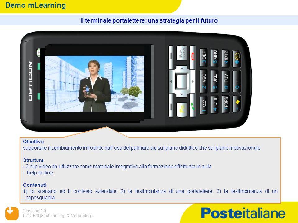 09/02/2014 Versione:1.0 RUO-FCRSI-eLearning & Metodologie Demo mLearning Il terminale portalettere: una strategia per il futuro Obiettivo supportare i