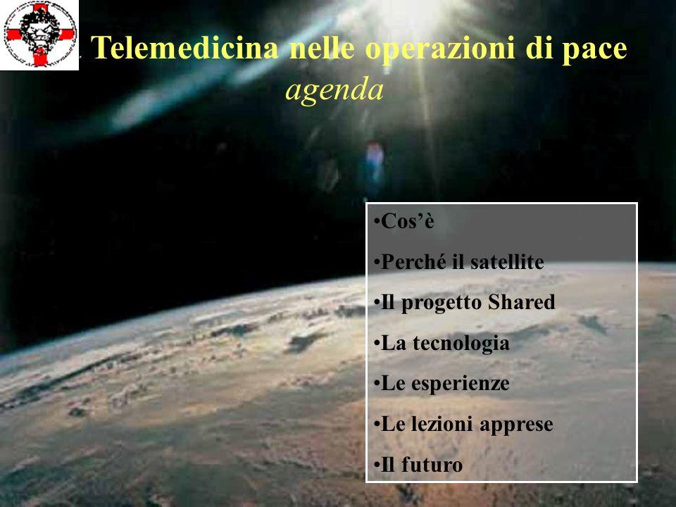 Cosè Perché il satellite Il progetto Shared La tecnologia Le esperienze Le lezioni apprese Il futuro La Telemedicina nelle operazioni di pace agenda