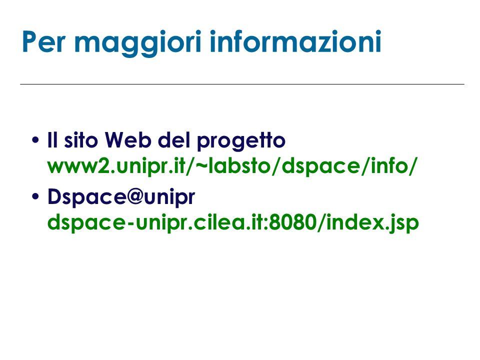 Per maggiori informazioni Il sito Web del progetto www2.unipr.it/~labsto/dspace/info/ Dspace@unipr dspace-unipr.cilea.it:8080/index.jsp