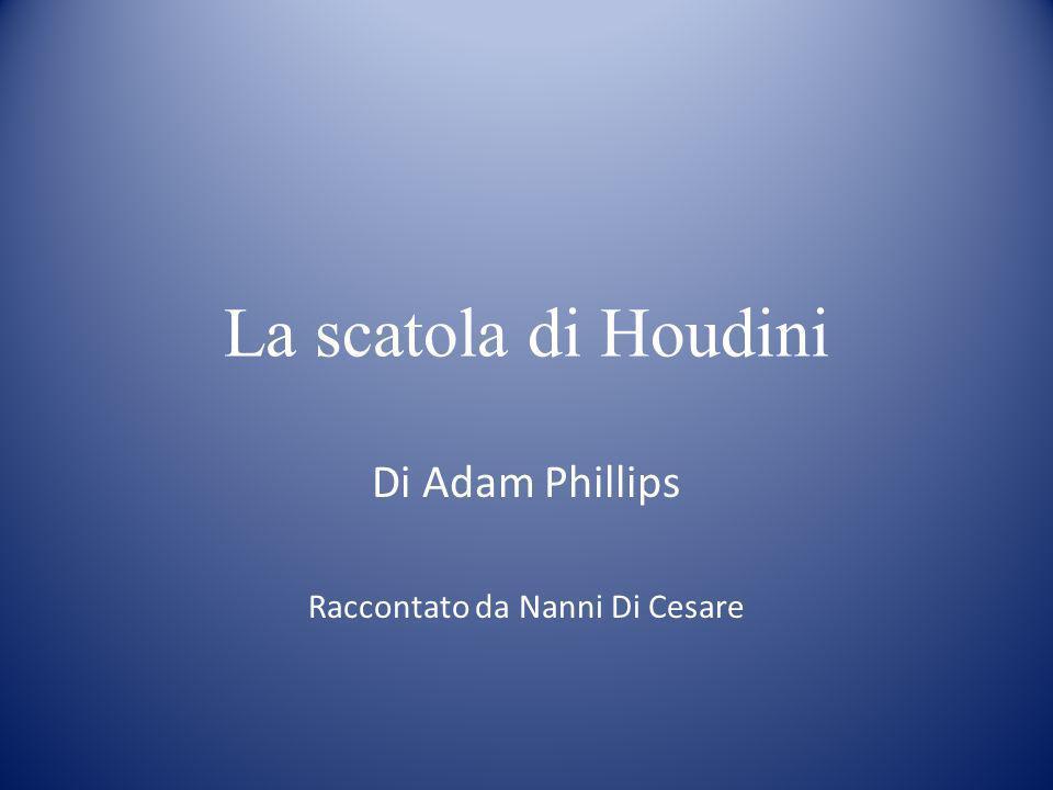 La scatola di Houdini Di Adam Phillips Raccontato da Nanni Di Cesare
