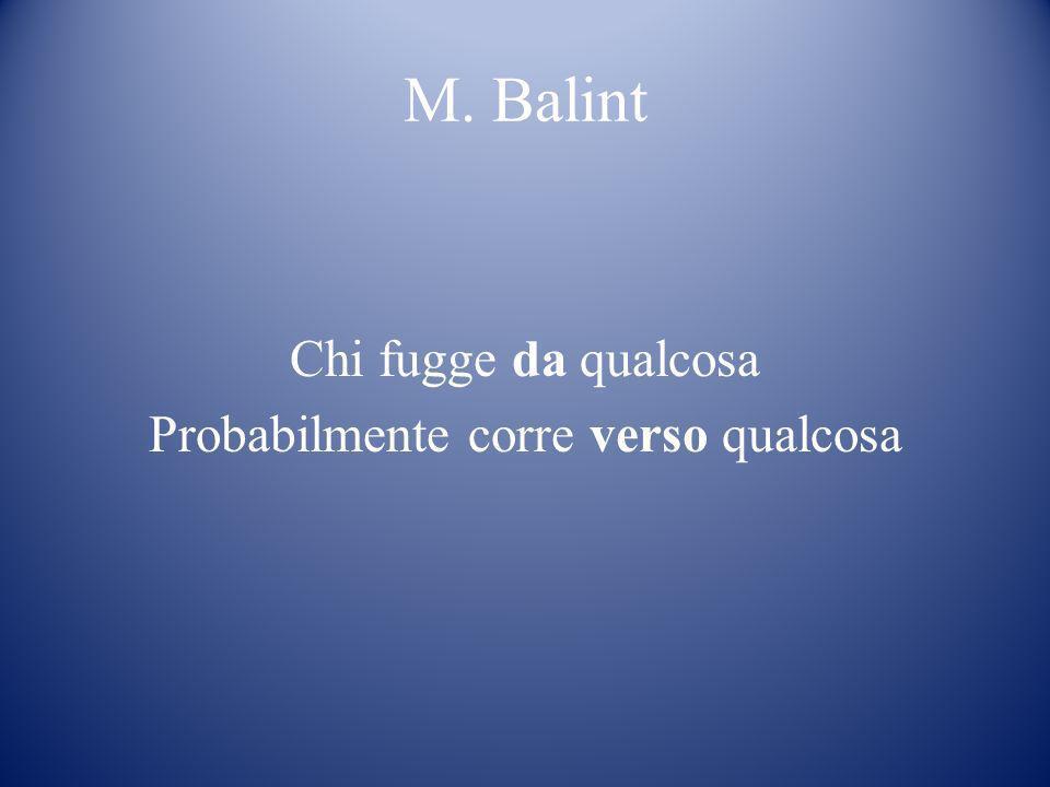 M. Balint Chi fugge da qualcosa Probabilmente corre verso qualcosa