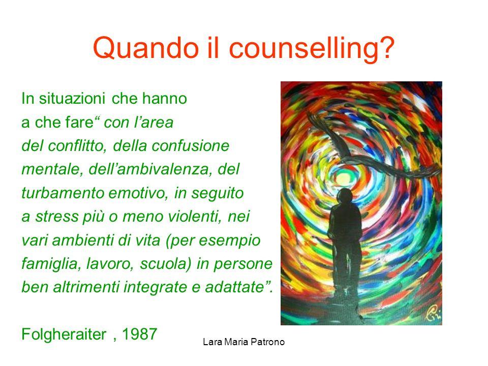 Lara Maria Patrono Quando il counselling? In situazioni che hanno a che fare con larea del conflitto, della confusione mentale, dellambivalenza, del t
