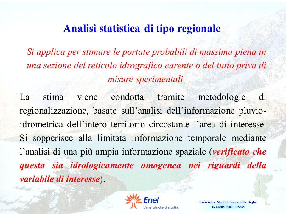 Esercizio e Manutenzione delle Dighe 15 aprile 2003 - Roma Analisi statistica di tipo regionale La stima viene condotta tramite metodologie di regiona