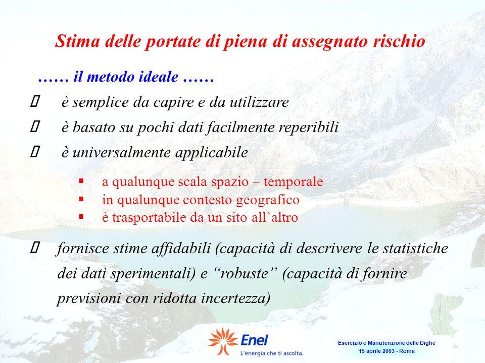 Esercizio e Manutenzione delle Dighe 15 aprile 2003 - Roma fornisce stime affidabili (capacità di descrivere le statistiche dei dati sperimentali) e r