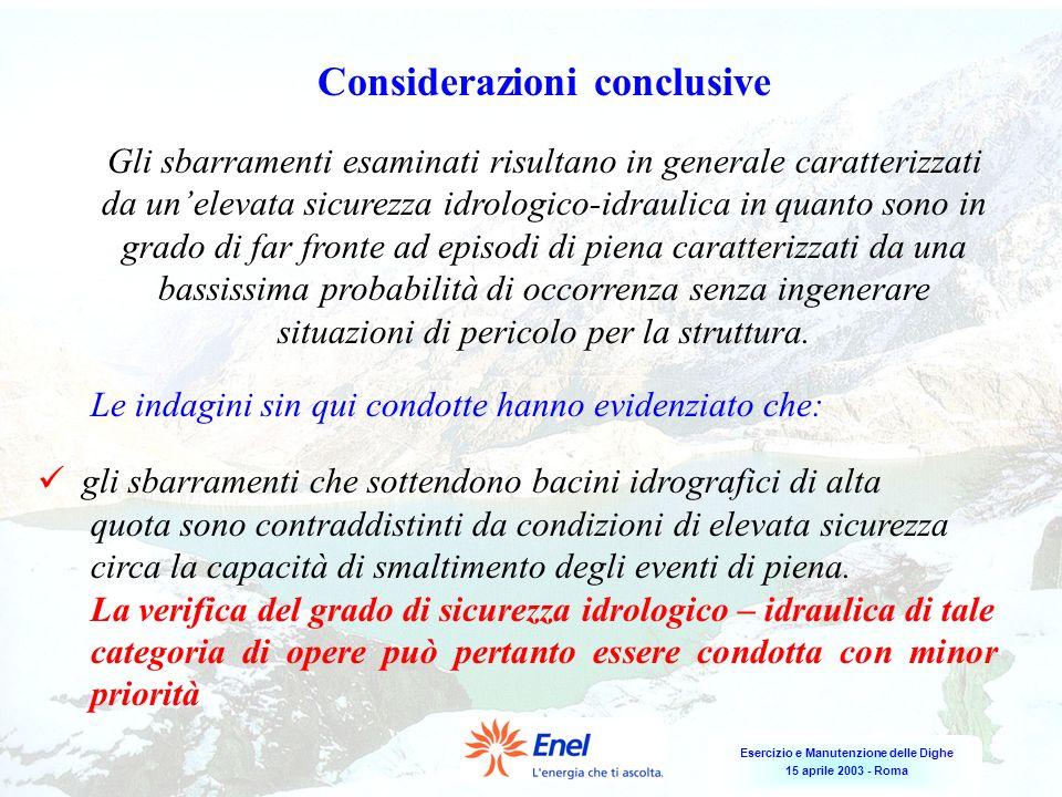 Esercizio e Manutenzione delle Dighe 15 aprile 2003 - Roma Considerazioni conclusive Gli sbarramenti esaminati risultano in generale caratterizzati da
