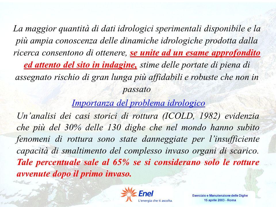 Esercizio e Manutenzione delle Dighe 15 aprile 2003 - Roma La maggior quantità di dati idrologici sperimentali disponibile e la più ampia conoscenza d