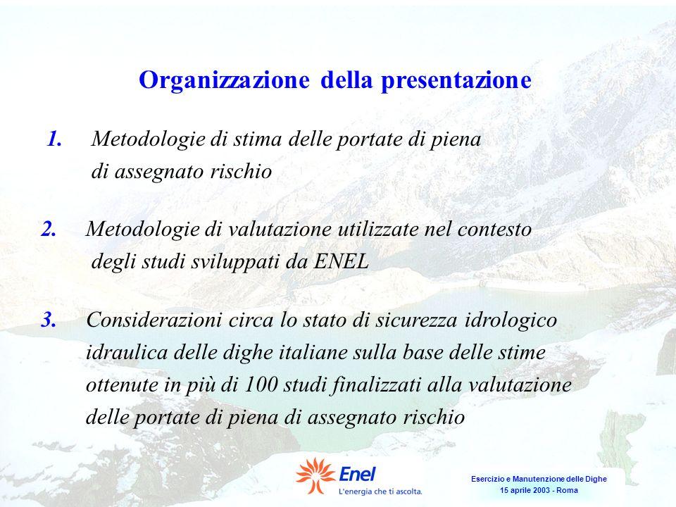 Esercizio e Manutenzione delle Dighe 15 aprile 2003 - Roma Organizzazione della presentazione 1.Metodologie di stima delle portate di piena di assegna