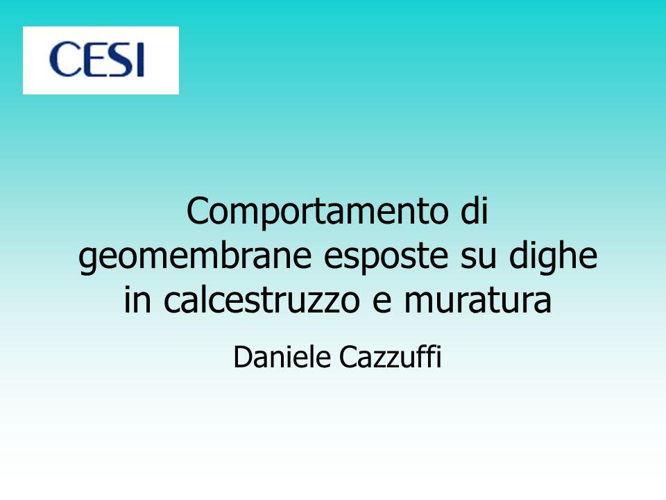 Comportamento di geomembrane esposte su dighe in calcestruzzo e muratura Daniele Cazzuffi