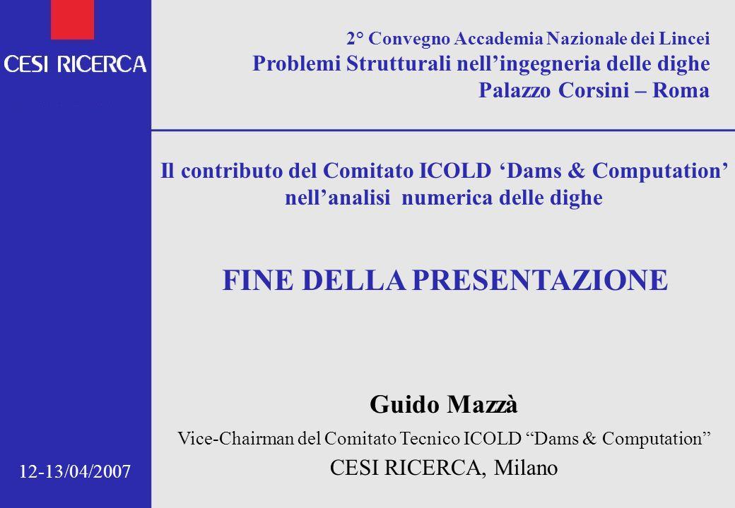 12-13/04/2007 FINE DELLA PRESENTAZIONE 2° Convegno Accademia Nazionale dei Lincei Problemi Strutturali nellingegneria delle dighe Palazzo Corsini – Ro