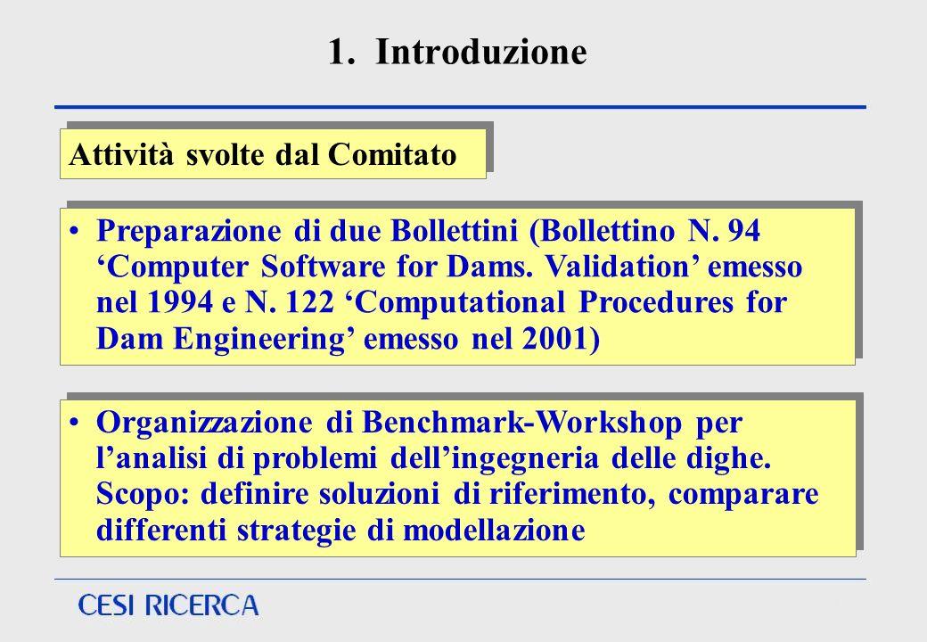 1. Introduzione Organizzazione di Benchmark-Workshop per lanalisi di problemi dellingegneria delle dighe. Scopo: definire soluzioni di riferimento, co