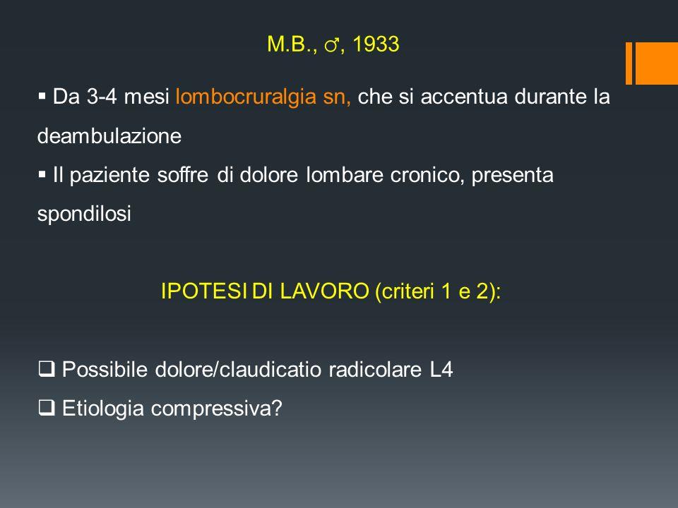 M.B.,, 1933 Da 3-4 mesi lombocruralgia sn, che si accentua durante la deambulazione Il paziente soffre di dolore lombare cronico, presenta spondilosi