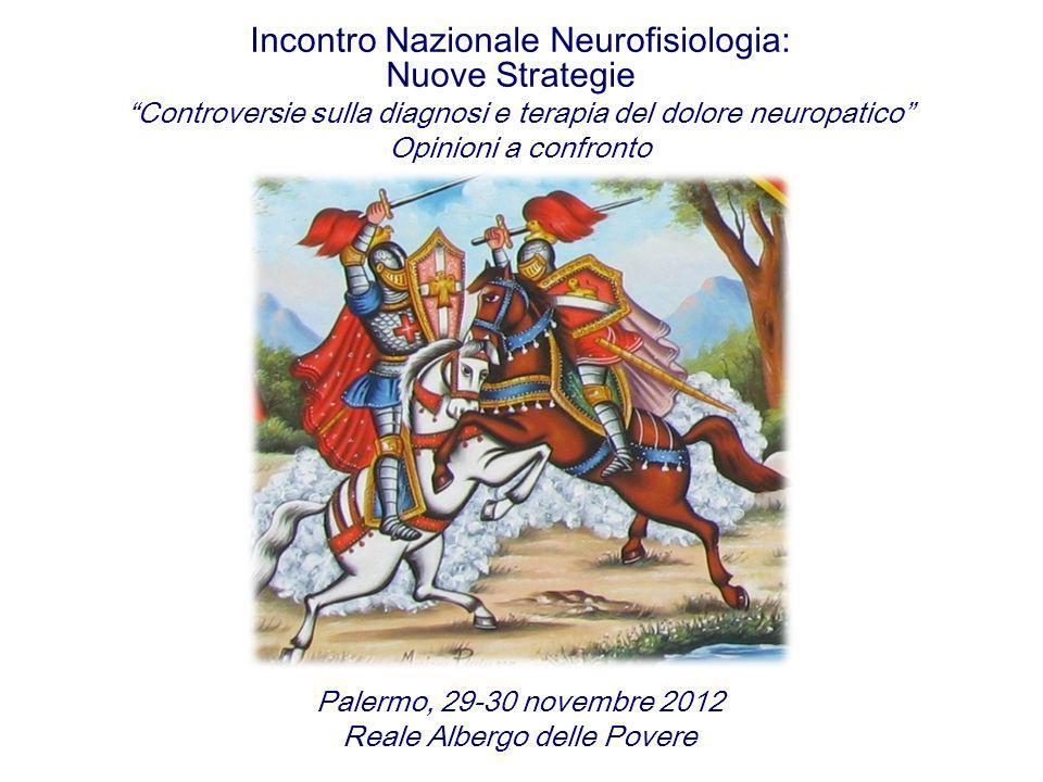 Incontro Nazionale Neurofisiologia: Nuove Strategie Controversie sulla diagnosi e terapia del dolore neuropatico Opinioni a confronto Palermo, 29-30 n