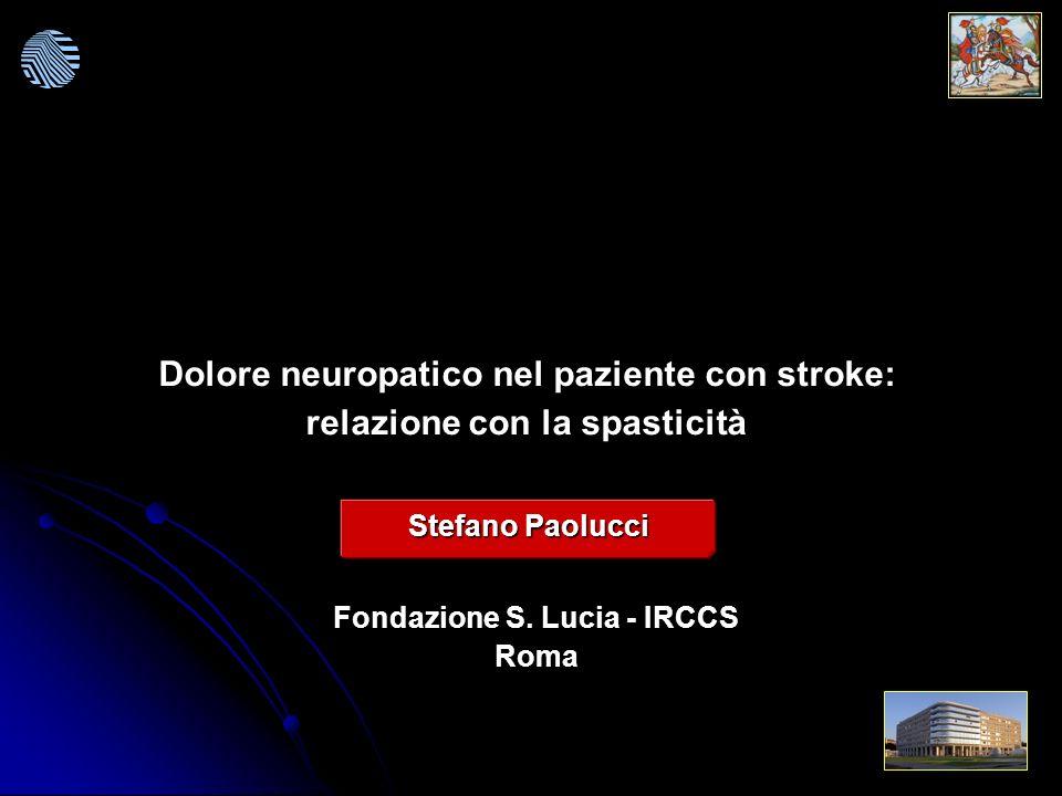 Dolore neuropatico nel paziente con stroke: relazione con la spasticità Fondazione S. Lucia - IRCCS Roma Stefano Paolucci