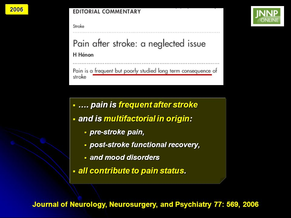 …. pain is frequent after stroke …. pain is frequent after stroke and is multifactorial in origin: and is multifactorial in origin: pre-stroke pain, p