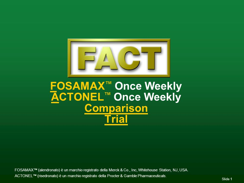 Slide 1 FOSAMAX Once Weekly ACTONEL Once Weekly Comparison Trial FOSAMAX (alendronato) è un marchio registrato della Merck & Co., Inc, Whitehouse Stat