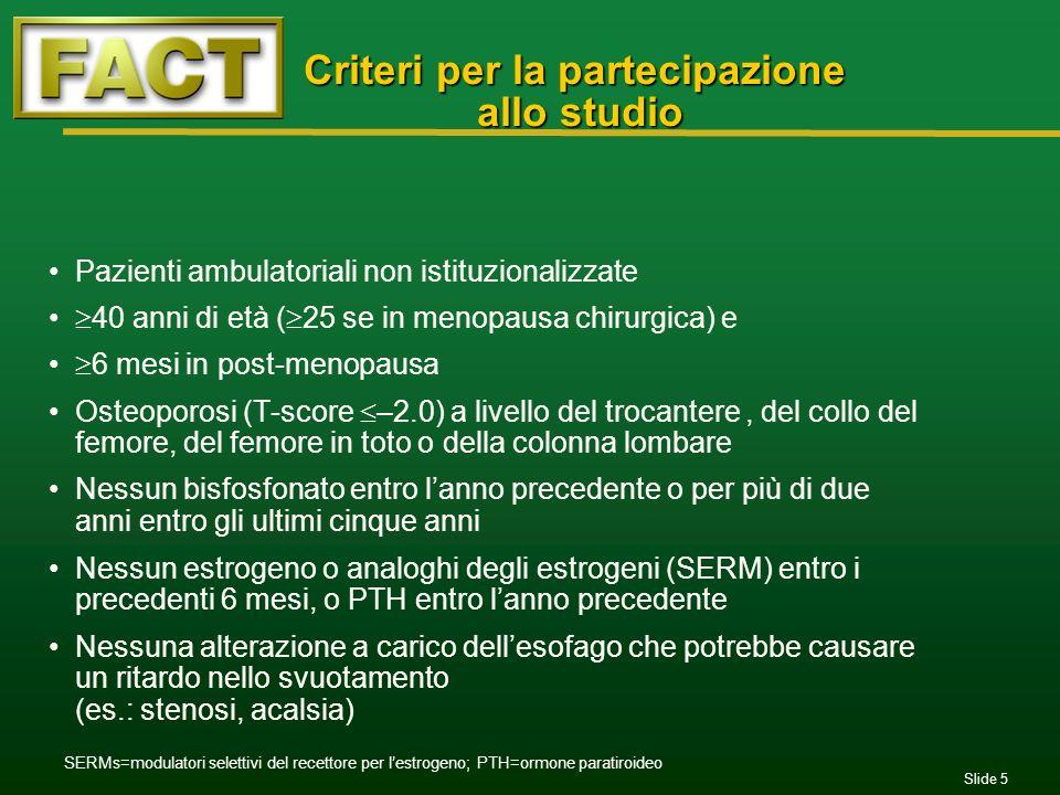 Slide 5 Criteri per la partecipazione allo studio Pazienti ambulatoriali non istituzionalizzate 40 anni di età ( 25 se in menopausa chirurgica) e 6 me