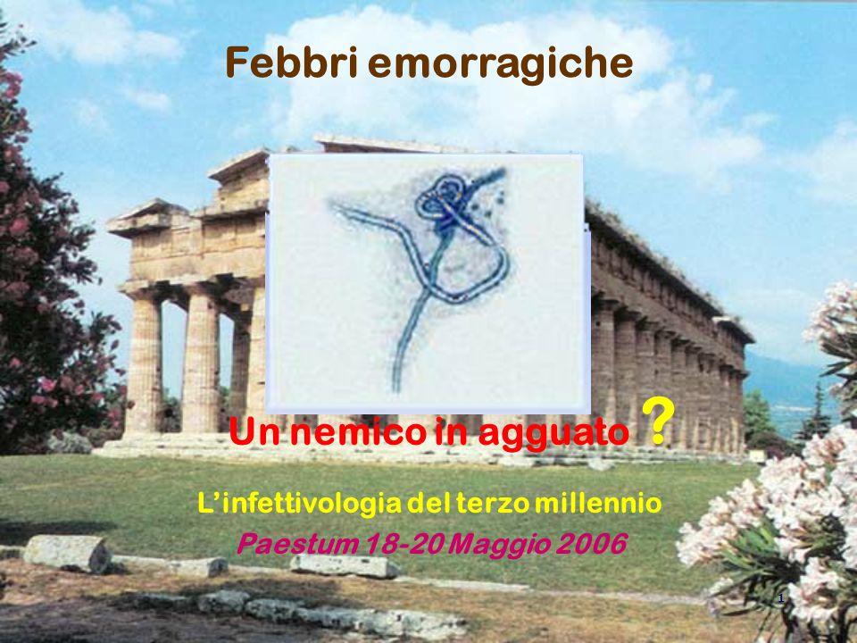1 Febbri emorragiche Un nemico in agguato Linfettivologia del terzo millennio Paestum 18-20 Maggio 2006 ?
