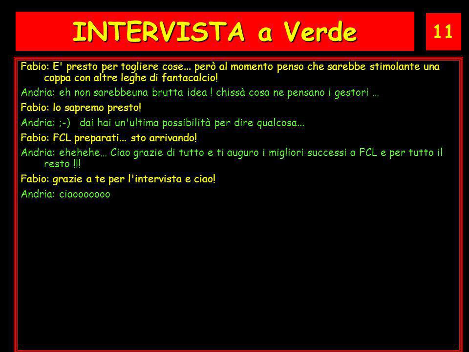 11 INTERVISTA a Verde Fabio: E presto per togliere cose...