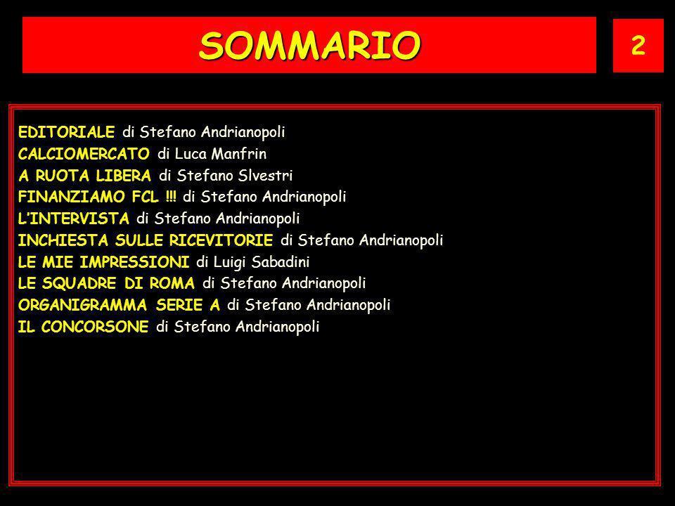 2 SOMMARIO EDITORIALE di Stefano Andrianopoli CALCIOMERCATO di Luca Manfrin A RUOTA LIBERA di Stefano Slvestri FINANZIAMO FCL !!.