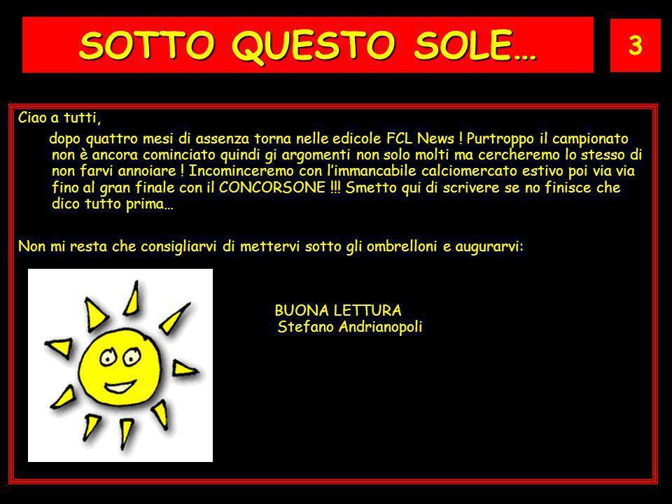 3 SOTTO QUESTO SOLE… Ciao a tutti, dopo quattro mesi di assenza torna nelle edicole FCL News .