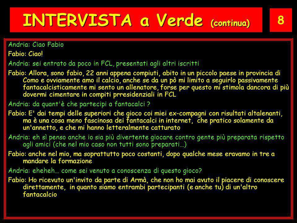 8 INTERVISTA a Verde (continua) Andria: Ciao Fabio Fabio: Ciao.