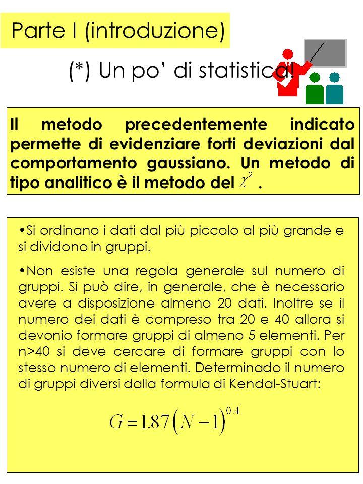 Parte I (introduzione) (*) Un po di statistica .