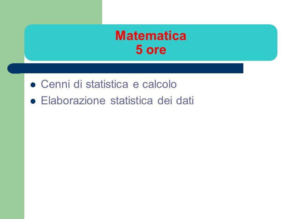 Matematica 5 ore Cenni di statistica e calcolo Elaborazione statistica dei dati