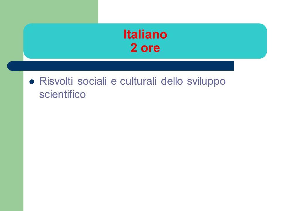 Italiano 2 ore Risvolti sociali e culturali dello sviluppo scientifico