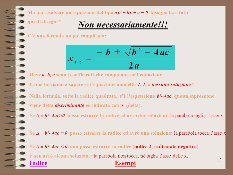 11 Consideriamo infine il sistema : Risolviamolo graficamente La parabola e l asse x hanno un punto in comune. A( 1, 0) Algebricamente col metodo di s