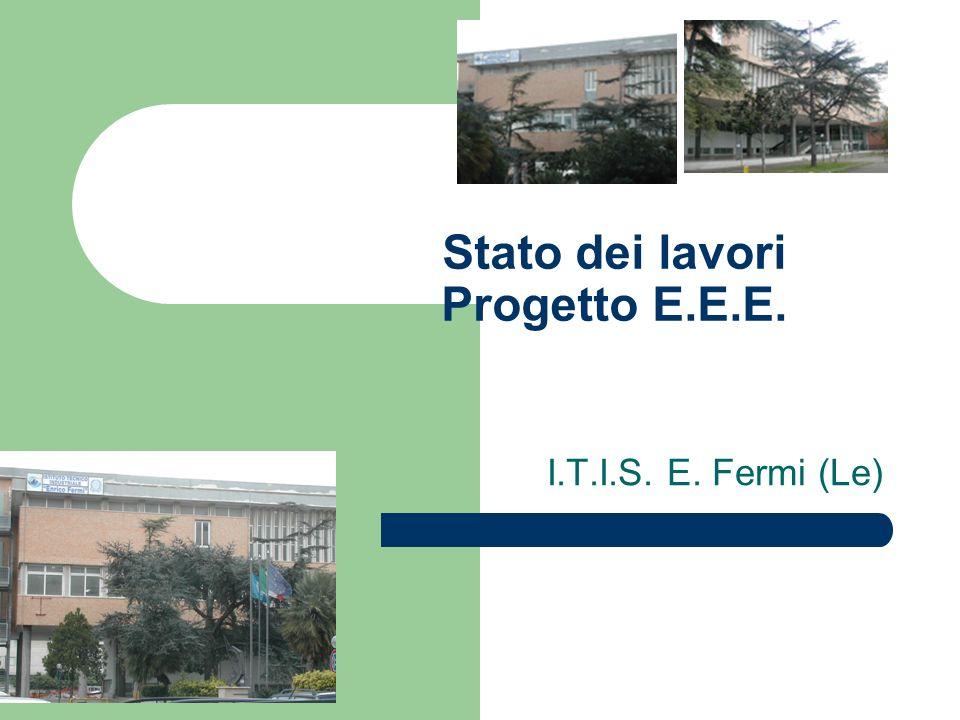 Stato dei lavori Progetto E.E.E. I.T.I.S. E. Fermi (Le)