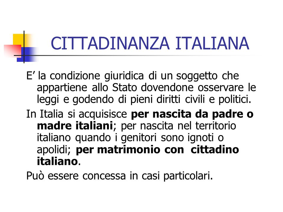CITTADINANZA ITALIANA E la condizione giuridica di un soggetto che appartiene allo Stato dovendone osservare le leggi e godendo di pieni diritti civil