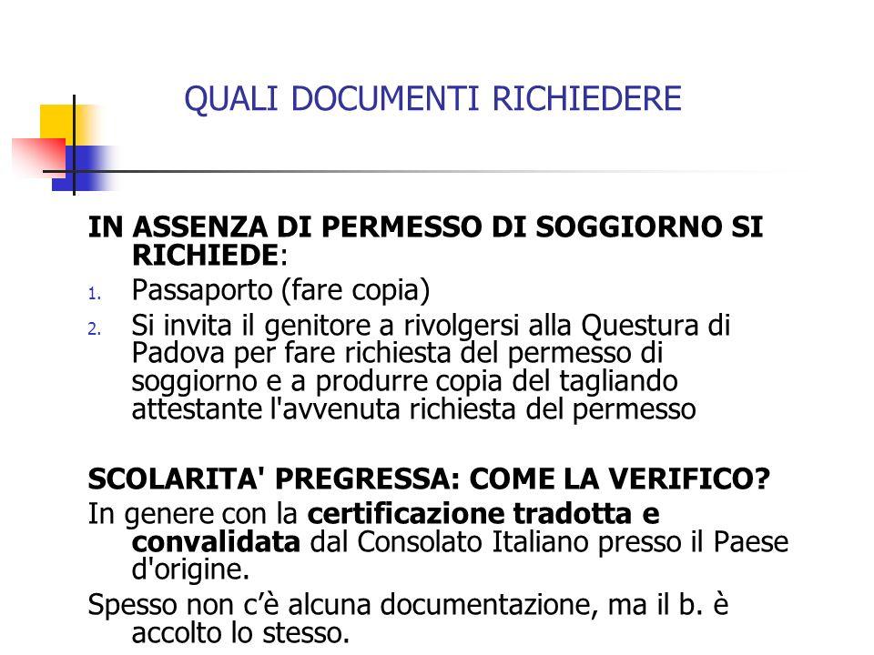 QUALI DOCUMENTI RICHIEDERE IN ASSENZA DI PERMESSO DI SOGGIORNO SI RICHIEDE: 1. Passaporto (fare copia) 2. Si invita il genitore a rivolgersi alla Ques