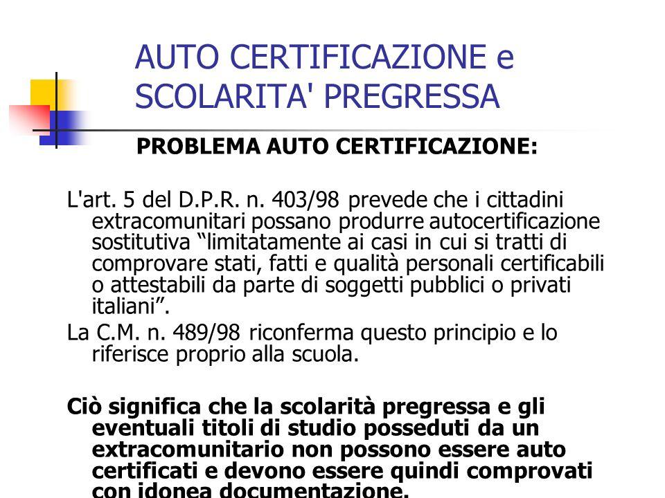 AUTO CERTIFICAZIONE e SCOLARITA' PREGRESSA PROBLEMA AUTO CERTIFICAZIONE: L'art. 5 del D.P.R. n. 403/98 prevede che i cittadini extracomunitari possano