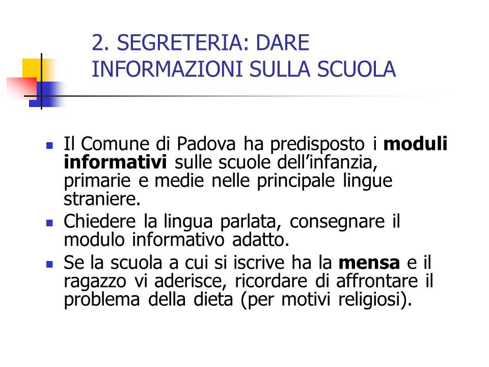 2. SEGRETERIA: DARE INFORMAZIONI SULLA SCUOLA Il Comune di Padova ha predisposto i moduli informativi sulle scuole dellinfanzia, primarie e medie nell