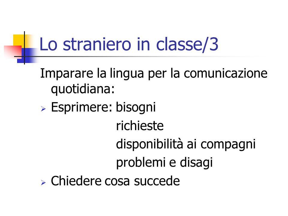 Lo straniero in classe/3 Imparare la lingua per la comunicazione quotidiana: Esprimere: bisogni richieste disponibilità ai compagni problemi e disagi