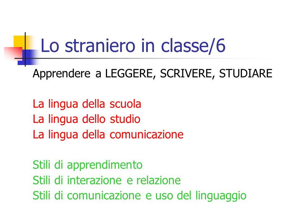 Lo straniero in classe/6 Apprendere a LEGGERE, SCRIVERE, STUDIARE La lingua della scuola La lingua dello studio La lingua della comunicazione Stili di