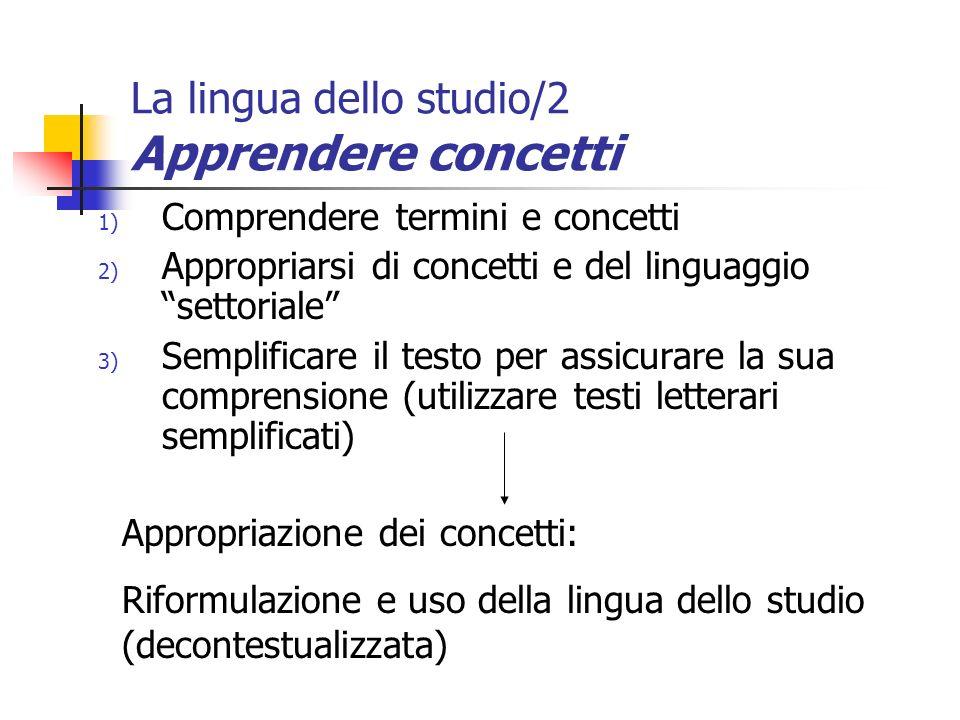 La lingua dello studio/2 Apprendere concetti 1) Comprendere termini e concetti 2) Appropriarsi di concetti e del linguaggio settoriale 3) Semplificare