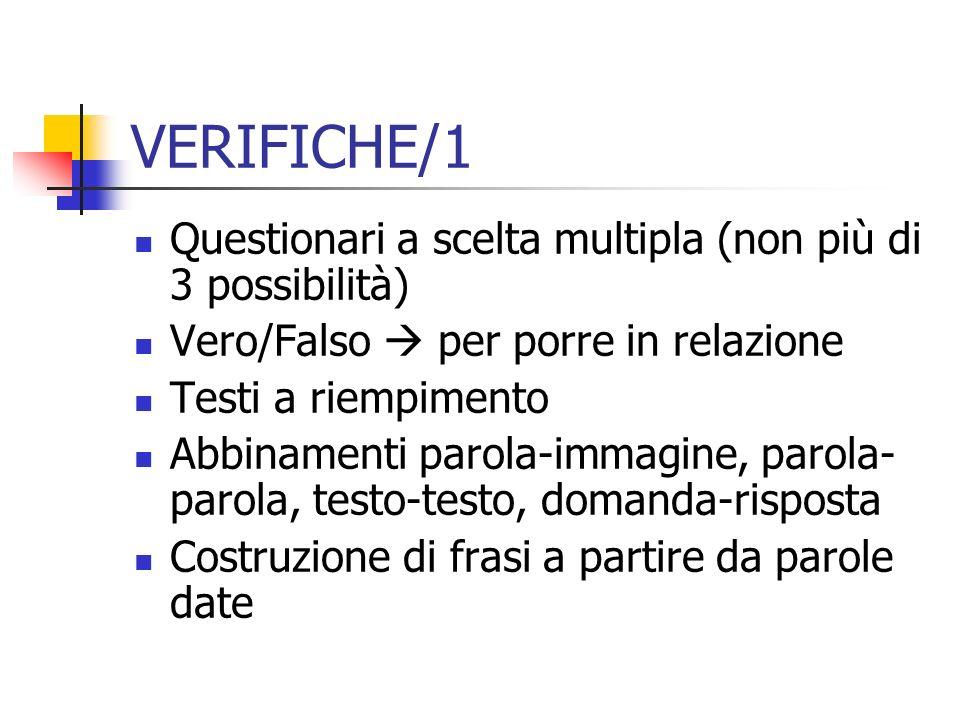 VERIFICHE/1 Questionari a scelta multipla (non più di 3 possibilità) Vero/Falso per porre in relazione Testi a riempimento Abbinamenti parola-immagine