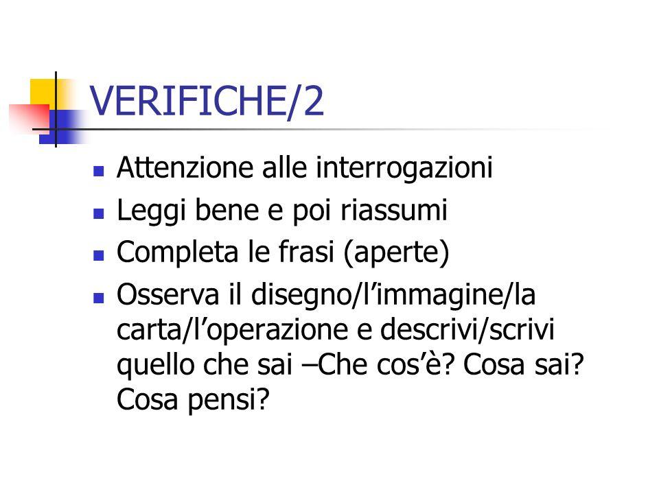 VERIFICHE/2 Attenzione alle interrogazioni Leggi bene e poi riassumi Completa le frasi (aperte) Osserva il disegno/limmagine/la carta/loperazione e de