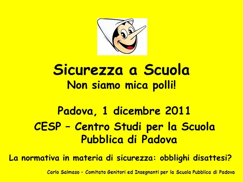 Sicurezza a Scuola Non siamo mica polli! Padova, 1 dicembre 2011 CESP – Centro Studi per la Scuola Pubblica di Padova La normativa in materia di sicur