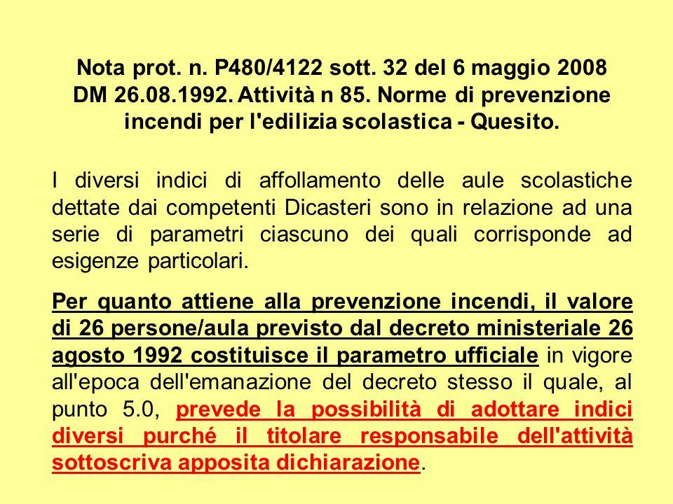Nota prot. n. P480/4122 sott. 32 del 6 maggio 2008 DM 26.08.1992. Attività n 85. Norme di prevenzione incendi per l'edilizia scolastica - Quesito. I d