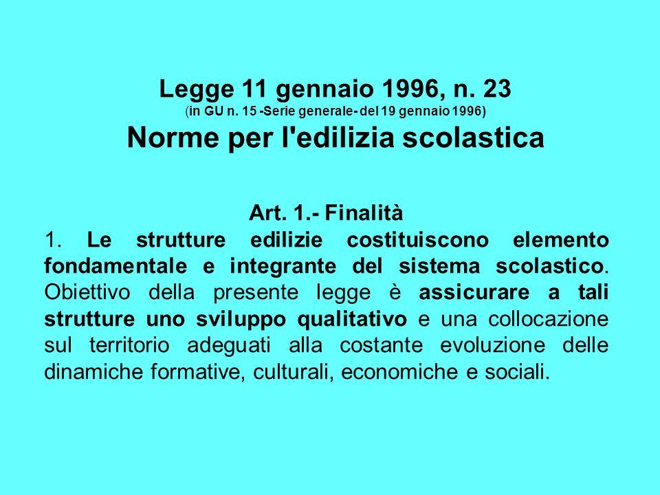 Legge 11 gennaio 1996, n. 23 (in GU n. 15 -Serie generale- del 19 gennaio 1996) Norme per l'edilizia scolastica Art. 1.- Finalità 1. Le strutture edil