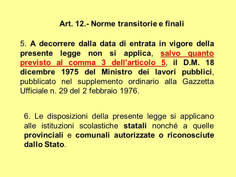 Art. 12.- Norme transitorie e finali 5. A decorrere dalla data di entrata in vigore della presente legge non si applica, salvo quanto previsto al comm