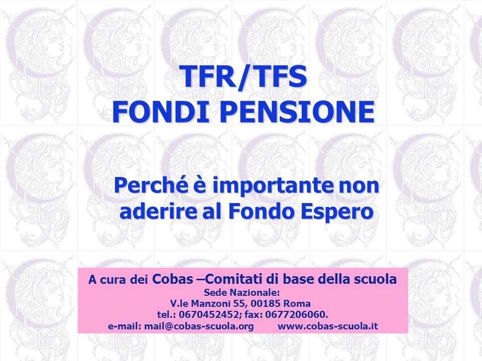 La truffa del silenzio-assenso Il grimaldello utilizzato per far saltare resistenze, perplessità lopposizione dei lavoratori alla previdenza alternativa, è quello del silenzio/assenso nel trasferimento del TFR dei lavoratori ai fondi pensione.