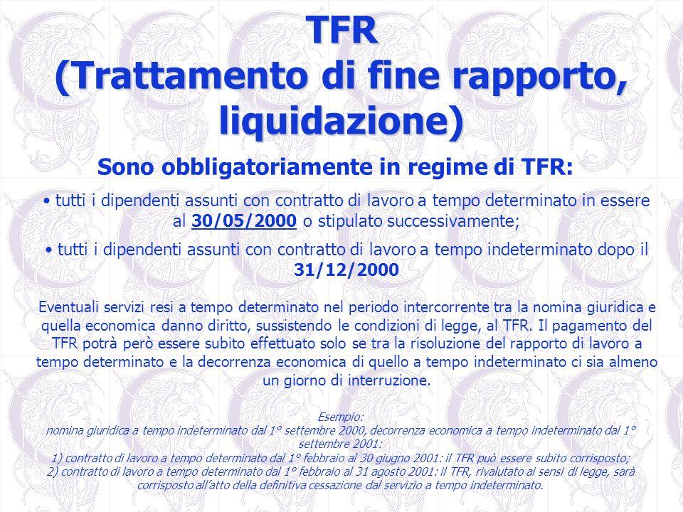 TFR (Trattamento di fine rapporto, liquidazione) Sono obbligatoriamente in regime di TFR: tutti i dipendenti assunti con contratto di lavoro a tempo d