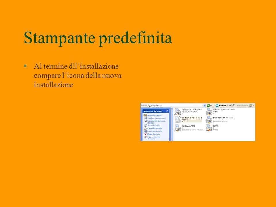 Stampante predefinita §La stampante predefinita compare allinizio dellelenco. §Si può cambiare il tipo di stampante in uso Start – stampanti §Se si de